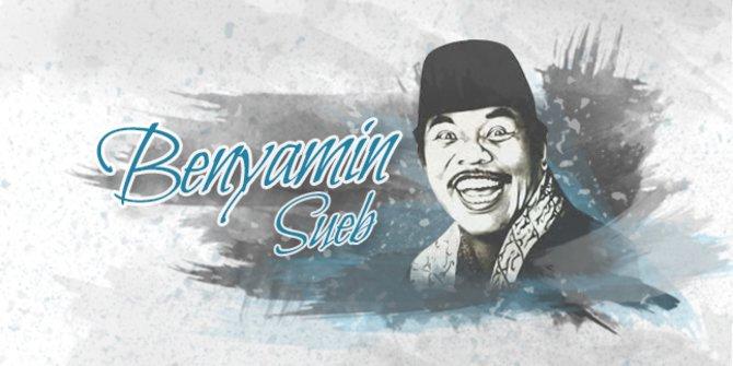 Mengenal Benyamin Sueb,  Salah Satu Seniman Besar Betawi